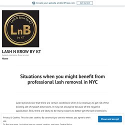 Situations when you might benefit from professional lash removal in NYC