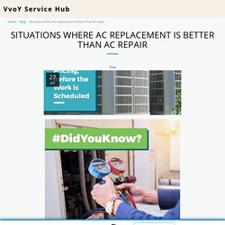 Situations where AC replacement is better than AC repair - VvoY Service Hub
