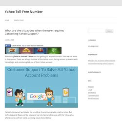 What are the situations when the user requires Contacting Yahoo Support?