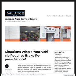 Situations Where Your Vehicle Requires Brake Repairs Service! - Valiance