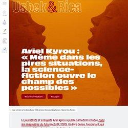 Usbek & Rica - Ariel Kyrou : «Même dans les pires situations, la science-fiction ouvre le champ des possibles»