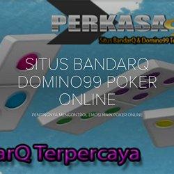 SITUS BANDARQ TERBAIK POKER ONLINE DOMINO99 TERPERCAYA - PERKASA99