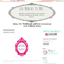 Six Months to Mrs.: Wedding Freebies!