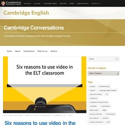 Six reasons to use video in the ELT classroom