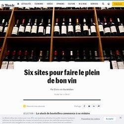 Six sites pour faire le plein de bon vin