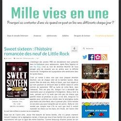 Sweet sixteen : l'histoire romancée des neuf de Little Rock - Mille vies en une