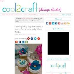 Sizzix Triple Play Blog Hop: Week 3 – Scrub a Dub Sugar Scrub by Tiffany W...