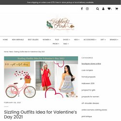 Sizzling Outfits Idea for Valentine's Day 2021