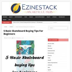 5 Basic Skateboard Buying Tips For Beginners - Ezinestack