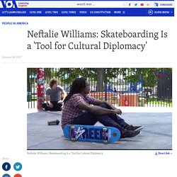 Neftalie Williams: Skateboarding Is a 'Tool for Cultural Diplomacy'