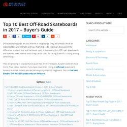 Best Off Road Skateboards in 2017 - Buyer's Guide (September. 2017)