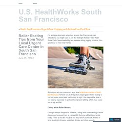 Roller Skating Tips from Your Local Urgent Care Center in South San Francisco