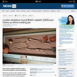 London skeletons reveal British capital's 2,000-year history as ethnic melting pot