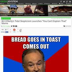 Bill O'Reilly - Can't Explain That Meme