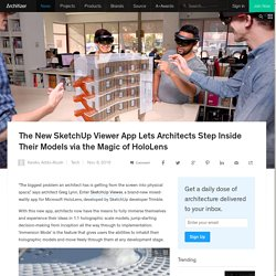 The New SketchUp Viewer App Lets Architects Step Inside Their Models via the Magic of HoloLens