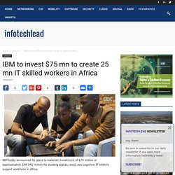IBM to invest $75 mn to create 25 mn IT skilled workers in Africa