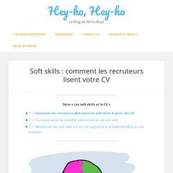Soft skills : comment les recruteurs lisent votre CV