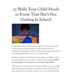 27 Skills Your Child Needs to Know That She's Not Getting In Sch