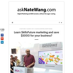 Learn SkillsFuture marketing and save $5000 for your business?