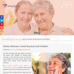 Senior Skincare: Avoid Dryness and Irritation