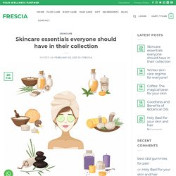 Skincare Essentials Everyone Should Have In Their Collection - Frescia