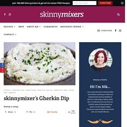 skinnymixer's Gherkin Dip - skinnymixers