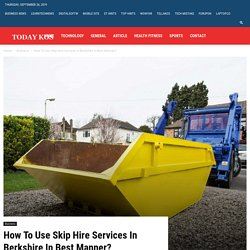 How To Use Skip Hire Services In Berkshire In Best Manner