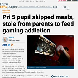 Pri 5 pupil skipped meals, stole from parents to feed gaming addiction, Latest Singapore News - The New Paper