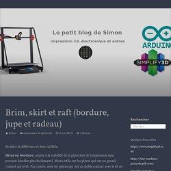 Brim, skirt et raft (bordure, jupe et radeau) – Le Blog Simon