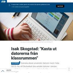 """Isak Skogstad: """"Kasta ut datorerna från klassrummen"""""""