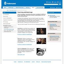 Case kring våld bland unga - Skolbesök & skolvisningar Polismuseet Stockholm - www.polismuseet.se