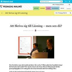 Att Skriva sig till Läsning – men sen då? : Pedagog Malmö