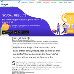 Skugal Results helps to get Bulk Report card Of all kids in the School.