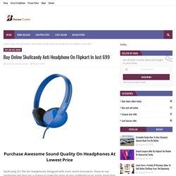 Buy Online Skullcandy Anti Headphone On Flipkart In Just 699