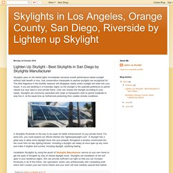 Skylights in Los Angeles, Orange County, San Diego, Riverside by Lighten up Skylight: Lighten Up Skylight - Best Skylights in San Diego by Skylights Manufacturer