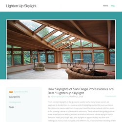 Lighten Up Skylight - How Skylights of San Diego Professionals are Best? Lightenup Skylight