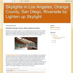 Skylights in Los Angeles, Orange County, San Diego, Riverside by Lighten up Skylight: Skylights Orange County
