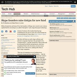 Technology - Skype founders raise $165m for new fund