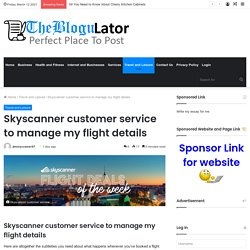 Skyscanner customer service to manage my flight details?