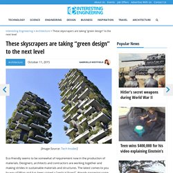 """These skyscrapers are taking """"green design"""" to the next level"""