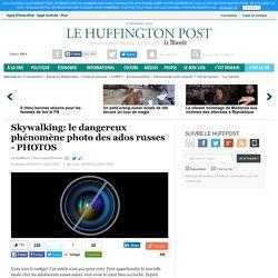 Skywalking: le dangereux phénomène photo des ados russes - PHOTOS