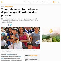 6/24/18: Trump slammed for calling to deport migrants without due process
