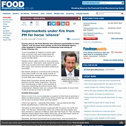 FOOD MANUFACTURE 18/02/13 Supermarkets under fire from PM for horse 'silence'.