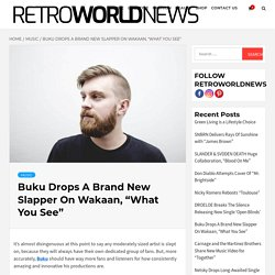 """Buku Drops A Brand New Slapper On Wakaan, """"What You See"""""""