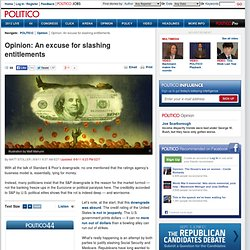 Opinion: An excuse for slashing entitlements - POLITICO.com Print View