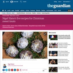 Nigel Slater's five recipes for Christmas sweet treats