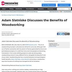 Adam Slatniske Discusses the Benefits of Woodworking - EIN Presswire