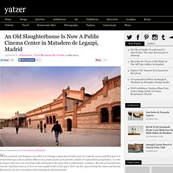 An Old Slaughterhouse Is Now A Public Cinema Center in Matadero de Legazpi, Madrid