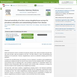 Preventive Veterinary Medicine Available online 11 February 2015 Cost and sensitivity of on-farm versus slaughterhouse surveys for prevalence estimation and substantiating freedom from disease