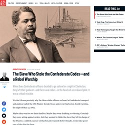 The Slave Who Stole the Confederate Codes—and a Rebel Warship